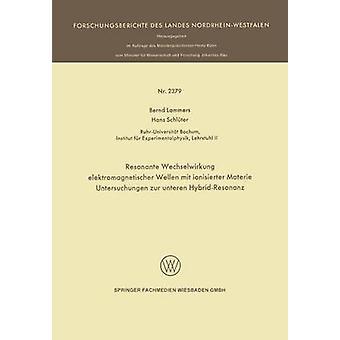Resonante Wechselwirkung Elektromagnetischer Wellen Mit Ionisierter Materie Untersuchungen Zur Unteren HybridResonanz by Lammers & Bernd