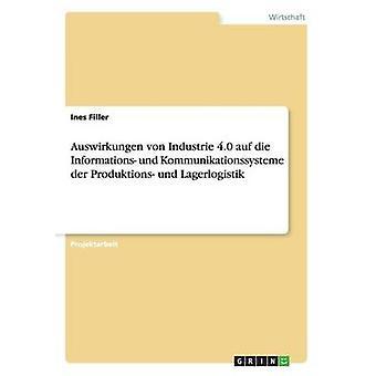Auswirkungen von Industrie 4.0 auf die Informations und Kommunikationssysteme der Produktions und Lagerlogistik by Filler & Ines