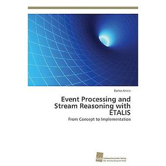 Event Processing and Stream Reasoning with ETALIS by Anicic Darko