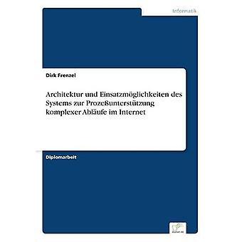 Architektur und Einsatzmglichkeiten des Systems zur Prozeuntersttzung komplexer Ablufe im Internet by Frenzel & Dirk
