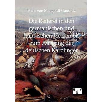 Mueren Reiterei en den germanischen und frnkischen Heeren bis zum Ausgang der deutschen Karolinger por von MangoldtGaudlitz y Hans