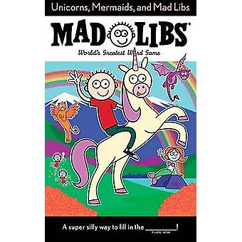 Unicorns - Mermaids - and Mad Libs by Billy Merrell - 9780399544224 B