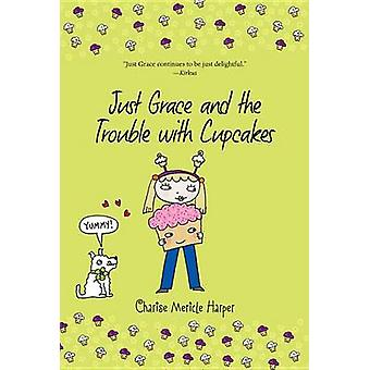 Just Grace and the Trouble with Cupcakes by Charise Mericle Harper -