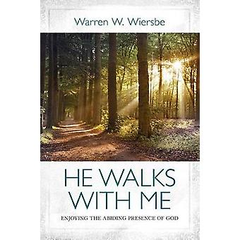 He Walks with Me - Enjoying the Abiding Presence of God by Warren W Wi