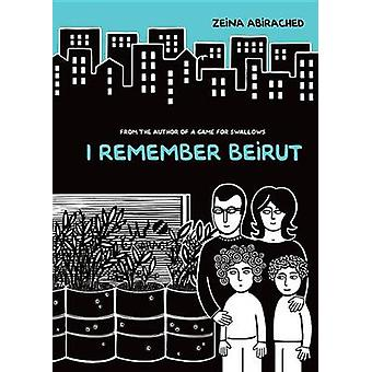 I Remember Beirut by Zeina Abirached - Zeina Abirached - 978146774458