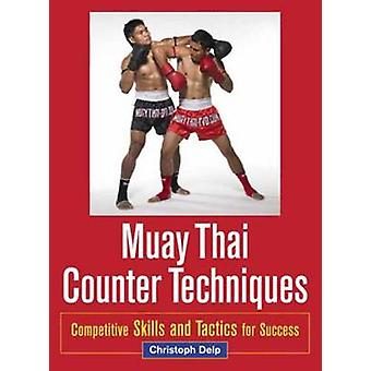 Muay Thai Counter Techniques - Competitive Skills and Tactics for Succ