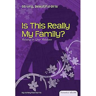 Is This Really My Family? - Relating to Your Relatives by Ashley Rae H