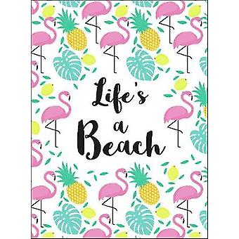 Life's a Beach - Tropical Quotes to Brighten Your Day - 9781786853523