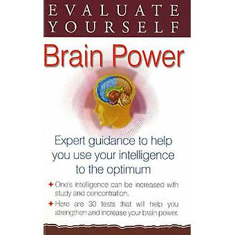 Evaluate Yourself - Brain Power - Expert Guidance to Help You Use Your