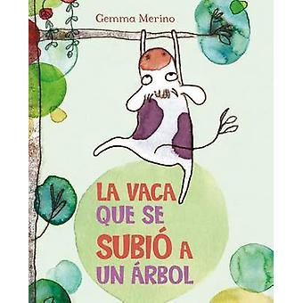 La Vaca Que Se Subio a Un Arbol by Gemma Merino - Gemma Merino - 9788