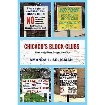 Chicago's Block Clubs - How Neighbors Shape the City by Amanda I. Seli