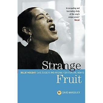 Strange Fruit Billie Holiday Cafe Society And An Early Cry For Civil Rights by David Margolick & Foreword by Hilton Als