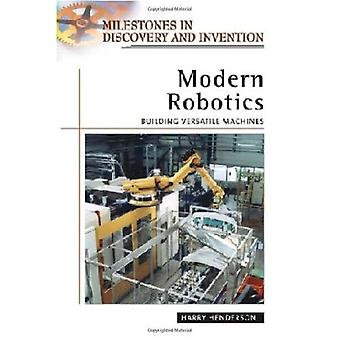 Modern Robotics: Building Versatile Machines (Milestones in Discovery and Invention)