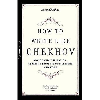 Hoe schrijf ik als Tsjechov: advies en inspiratie, uit eigen brieven en werk