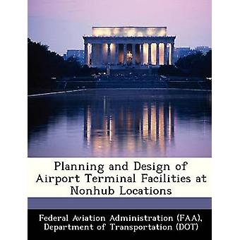 Planning and Design of Airport Terminal Facilities at Nonhub Locations by Federal Aviation Administration FAA & D