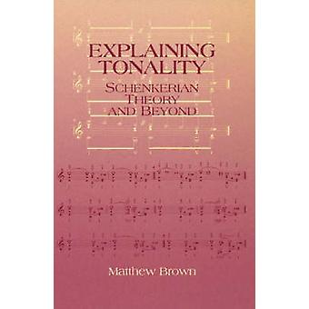 Explaining Tonality Schenkerian Theory and Beyond by Brown & Matthew