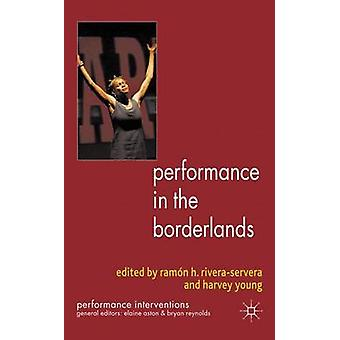 Performance in the Borderlands by Ramon H. RiveraServera & Harvey Young