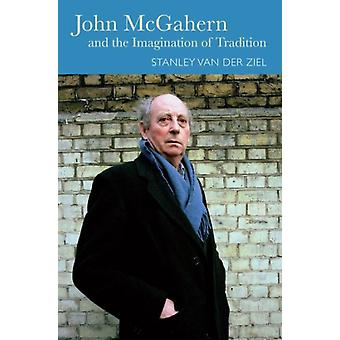 John McGahern and the Imagination of Tradition (Hardcover) by Ziel Stanley Van Der