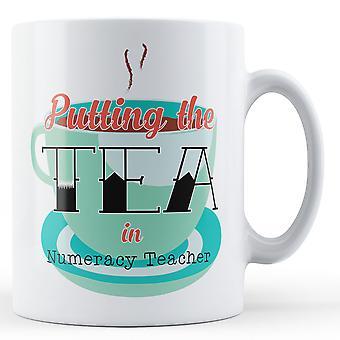 Putting The Tea In Numeracy Teacher - Printed Mug