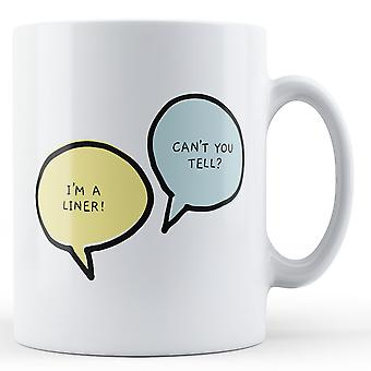 I'm A Liner, Can't You Tell? - Printed Mug