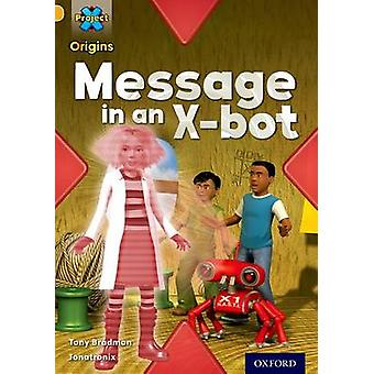 Project X Origins Gold Book Band Oxford Level 9 Communication Message in an XBot by Tony Bradman