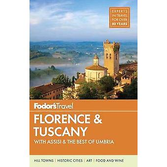 Fodor's Florence and Tuscany - With Assisi and the Best of Umbria by F