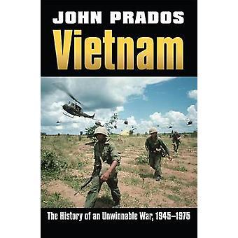 Vietnam - The History of an Unwinnable War - 1945-1975 by John Prados