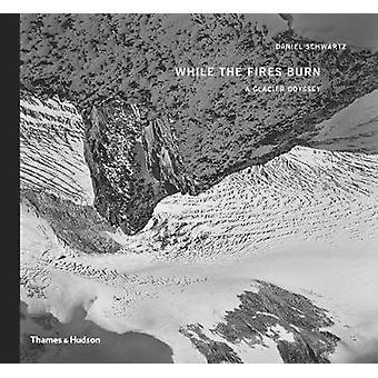While the Fires Burn - A Glacier Odyssey by Daniel Schwartz - 97805005