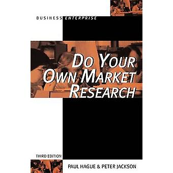 Do Your Own Market Research (3rd Revised edition) by Paul N. Hague -