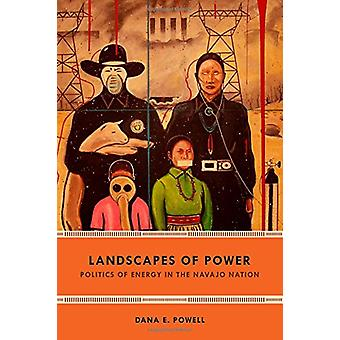 Landscapes of Power - Politics of Energy in the Navajo Nation by Dana