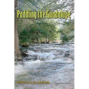 Paddling the Guadalupe by Wayne H. McAlister - Andrew Sansom - 978160