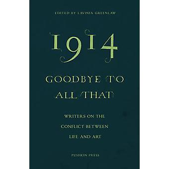 1914-goodbye to All That - Writers on the Conflict Between Life and Ar