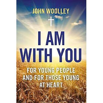 I am with You; for Young People and for Those Young at Heart by John