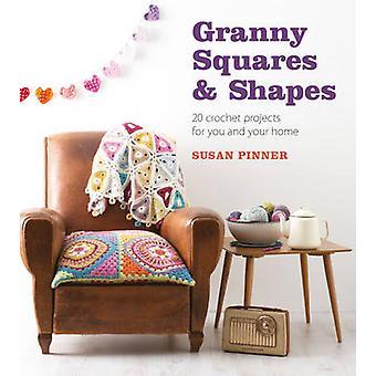 Carrés granny et formes - 20 projets de Crochet pour vous et votre maison