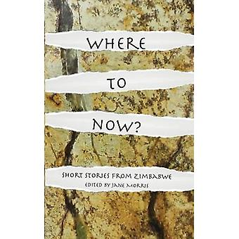 Where to Now? - Short Stories from Zimbabwe by Jane Morris - 978190699