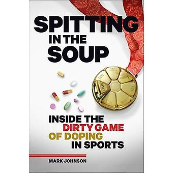 Spitting in the Soup - Inside the Dirty Game of Doping in Sports by Ma