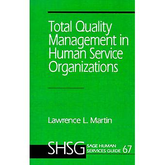 Total Quality Management in Human Service Organizations by Martin & Lawrence L.