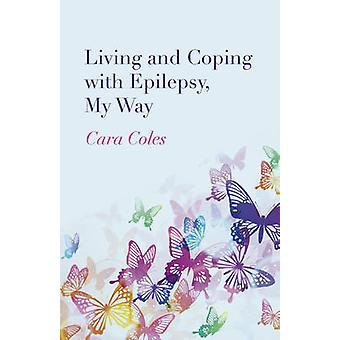 Lever och att hantera epilepsi - min väg genom Cara Coles - 978178279746