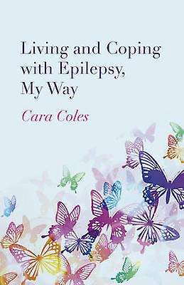 Living and Coping with Epilepsy - My Way by Cara Coles - 978178279746