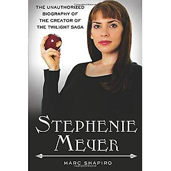 Stephenie Meyer: The Unauthorized Biography of the Creator of the Twilight Saga