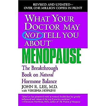 What Your Doctor May Not Tell You About the Menopause (What Your Doctor May Not Tell You About...)
