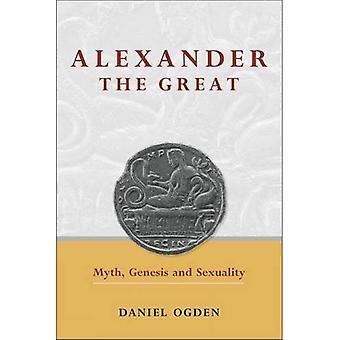 Alexandre le grand: mythe, Genesis et sexualité