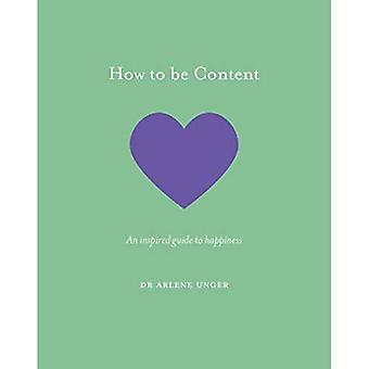 How to be Content: An inspired guide to happiness� (How To Be)
