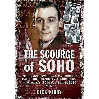 Die Geißel des Soho: der umstrittene Karriere von SAS Held Detective Sergeant Harry Challenor MM