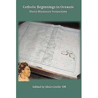 Catholic Beginnings in Oceania: Marist Missionary Perspectives