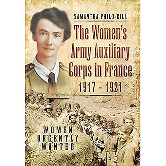 The Women's Army Auxiliary Corps in France, 1917 - 1921: Women Urgently Wanted