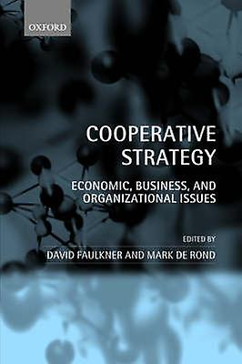 Cooperative Strategy Economic Affaires and Organizational Issues by Faulkner & David