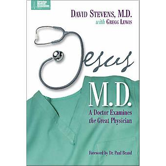 Jesus M.D. A Doctor Examines the Great Physician by Stevens & David
