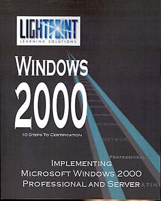 Implementing Microsoft Windows 2000 Professional and Server by iUniverse