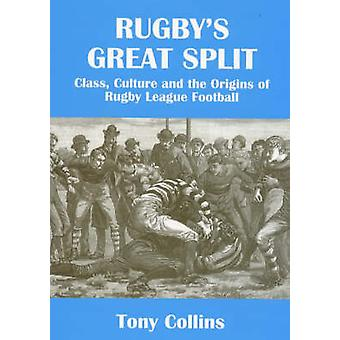 Rugbys Great Split Class Culture and the Origins of Rugby League Football by Collins & Tony
